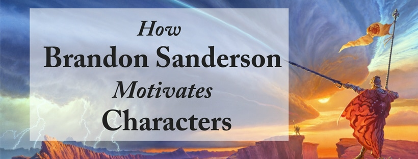 How Brandon Sanderson Motivates His (Incredible) Main Characters